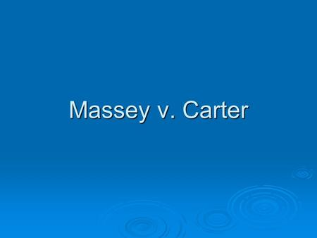 Massey v. Carter. The Case  Debra Massey (formerly Carter) and Robert Carter are a married couple in the state of Pennsylvania  Massey and Carter carried.