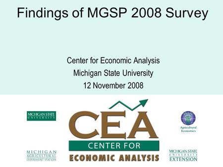 Findings of MGSP 2008 Survey Center for Economic Analysis Michigan State University 12 November 2008.