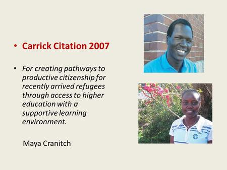 Carrick Citation 2007 For creating pathways to productive citizenship for recently arrived refugees through access to higher education with a supportive.