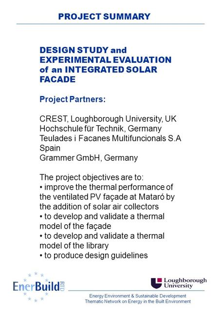Energy Environment & Sustainable Development Thematic Network on Energy in the Built Environment PROJECT SUMMARY DESIGN STUDY and EXPERIMENTAL EVALUATION.