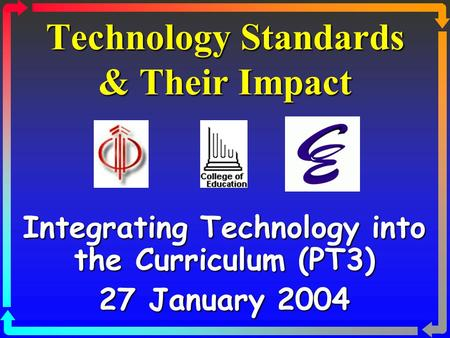 Technology Standards & Their Impact Integrating Technology into the Curriculum (PT3) 27 January 2004.