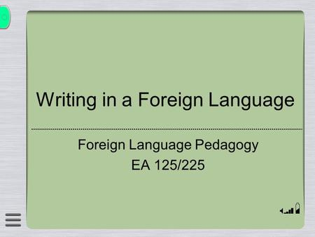 Writing in a Foreign Language Foreign Language Pedagogy EA 125/225.