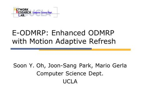 E-ODMRP: Enhanced ODMRP with Motion Adaptive Refresh Soon Y. Oh, Joon-Sang Park, Mario Gerla Computer Science Dept. UCLA.