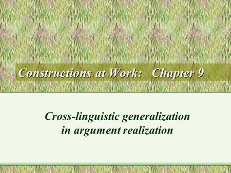 Constructions at Work: Chapter 9 Cross-linguistic generalization in argument realization.