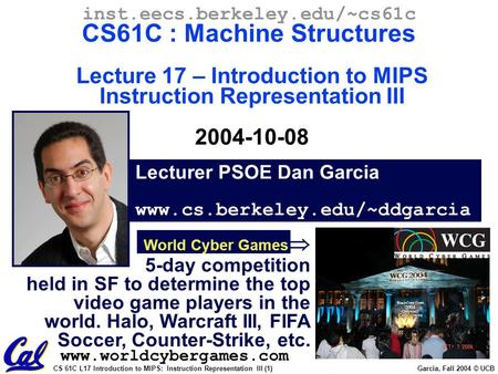 CS 61C L17 Introduction to MIPS: Instruction Representation III (1) Garcia, Fall 2004 © UCB Lecturer PSOE Dan Garcia www.cs.berkeley.edu/~ddgarcia inst.eecs.berkeley.edu/~cs61c.