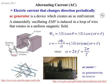 Lecture 20-1 Alternating Current (AC) = Electric current that changes direction periodically ac generator is a device which creates an ac emf/current.