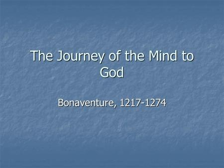 The Journey of the Mind to God Bonaventure, 1217-1274.