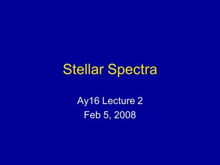 Stellar Spectra Ay16 Lecture 2 Feb 5, 2008. The Nearest Star SOHO UV Image.