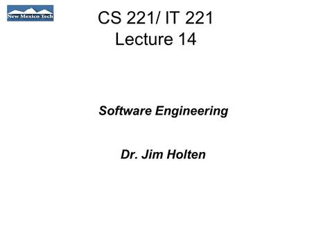 CS 221/ IT 221 Lecture 14 Software Engineering Dr. Jim Holten.