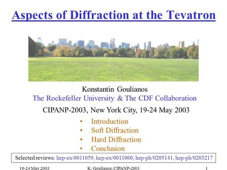 19-24 May 2003K. Goulianos, CIPANP-20031 Konstantin Goulianos The Rockefeller University & The CDF Collaboration CIPANP-2003, New York City, 19-24 May.