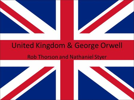 United Kingdom & George Orwell Rob Thorson and Nathaniel Styer.