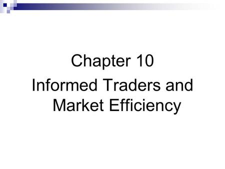 Chapter 10 Informed Traders and Market Efficiency.