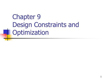 1 Chapter 9 Design Constraints and Optimization. 2 Overview Constraints are used to influence Synthesizer tool Place-and-route tool The four primary types.