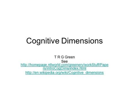 Cognitive Dimensions T R G Green See  rs/introCogDims/index.html