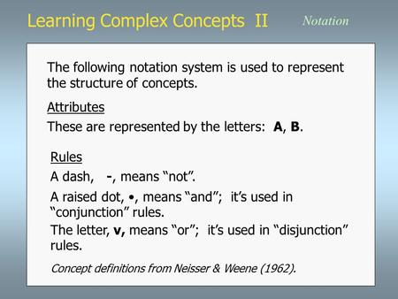 Learning Complex Concepts II Attributes The following notation system is used to represent the structure of concepts. Notation Rules These are represented.