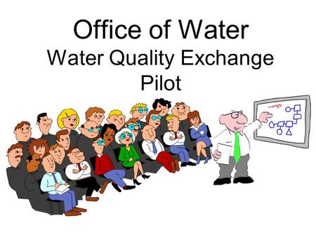 Office of Water Water Quality Exchange Pilot. Purpose To Establish a platform/software independent data exchange format for ambient water quality and.