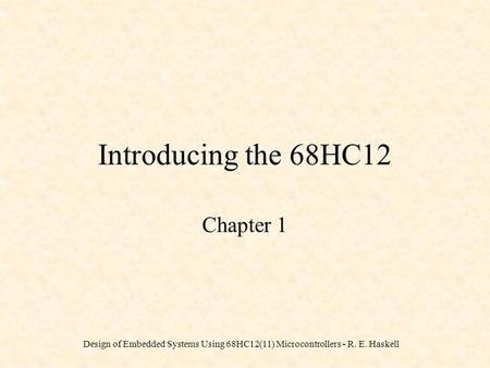 Design of Embedded Systems Using 68HC12(11) Microcontrollers - R. E. Haskell Introducing the 68HC12 Chapter 1.