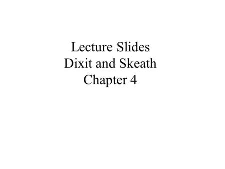 Lecture Slides Dixit and Skeath Chapter 4