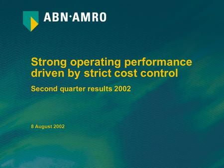 Strong operating performance driven by strict cost control Second quarter results 2002 8 August 2002.