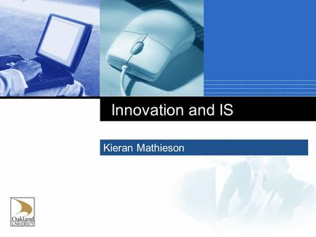 Innovation and IS Kieran Mathieson. What is Innovation?  Long definition Successful innovation is the creation and implementation of new processes, products,