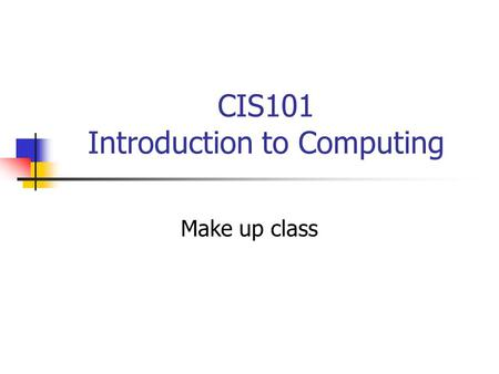 CIS101 Introduction to Computing Make up class. Agenda Your questions Introduction to the Internet & HTML Online HTML Resources Using the HTML editor.