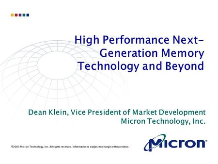  2003 Micron Technology, Inc. All rights reserved. Information is subject to change without notice. High Performance Next­ Generation Memory Technology.