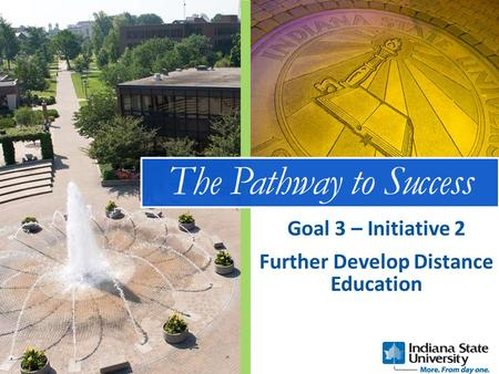 The Pathway to Success Further Develop Distance Education Goal 3 – Initiative 2.