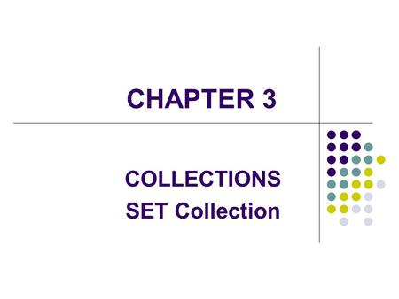 CHAPTER 3 COLLECTIONS SET Collection. 2 Abstract Data Types A data type consists of a set of values or elements, called its domain, and a set of operators.