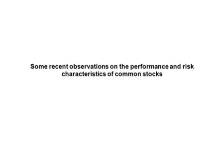 Some recent observations on the performance and risk characteristics of common stocks.