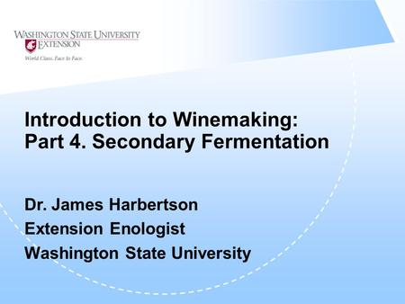 Introduction to Winemaking: Part 4. Secondary Fermentation Dr. James Harbertson Extension Enologist Washington State University.