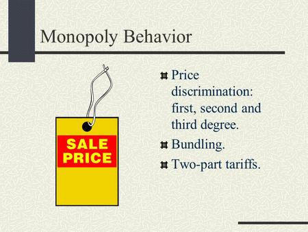 Monopoly Behavior Price discrimination: first, second and third degree. Bundling. Two-part tariffs.