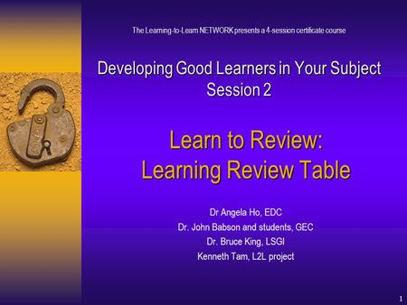 1 Developing Good Learners in Your Subject Session 2 The Learning-to-Learn NETWORK presents a 4-session certificate course Developing Good Learners in.
