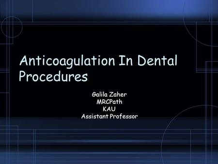 Anticoagulation In Dental Procedures Galila Zaher MRCPath KAU Assistant Professor.