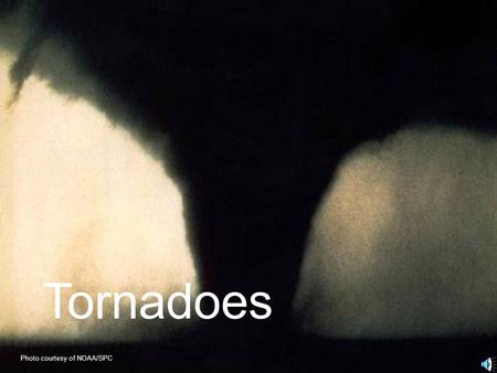 Tornadoes Photo courtesy of NOAA/SPC. Tornado Facts A tornado is a rotating column of air attached to a thunderstorm that comes in contact with the ground.
