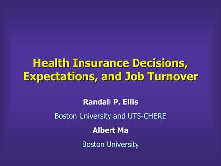 Health Insurance Decisions, Expectations, and Job Turnover Randall P. Ellis Boston University and UTS-CHERE Albert Ma Boston University.