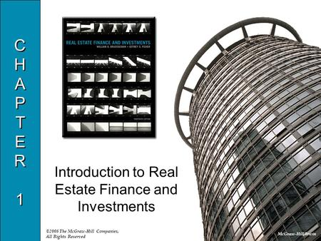 McGraw-Hill/Irwin ©2008 The McGraw-Hill Companies, All Rights Reserved CHAPTER1CHAPTER1 CHAPTER1CHAPTER1 Introduction to Real Estate Finance and Investments.