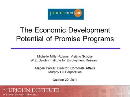 The Economic Development Potential of Promise Programs Michelle Miller-Adams, Visiting Scholar W.E. Upjohn Institute for Employment Research Magen Parker,