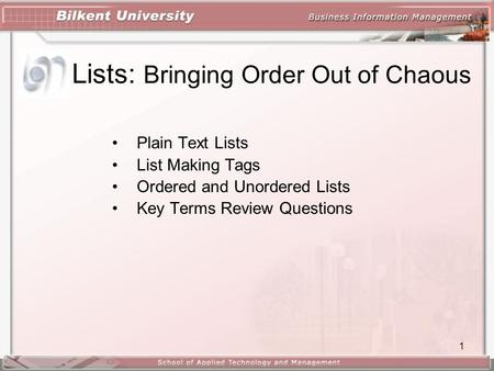 1 Lists: Bringing Order Out of Chaous Plain Text Lists List Making Tags Ordered and Unordered Lists Key Terms Review Questions.