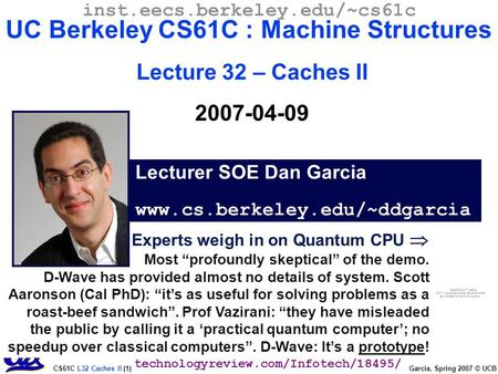 "CS61C L32 Caches II (1) Garcia, Spring 2007 © UCB Experts weigh in on Quantum CPU  Most ""profoundly skeptical"" of the demo. D-Wave has provided almost."