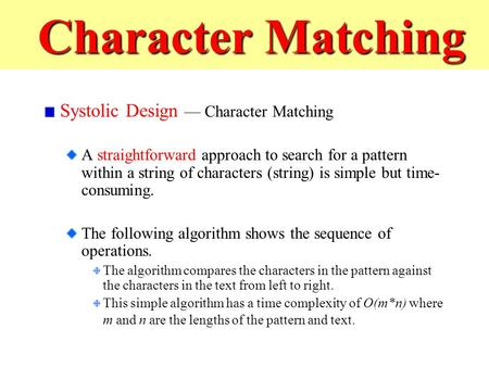Character Matching Character Matching Systolic Design — Character Matching A straightforward approach to search for a pattern within a string of characters.