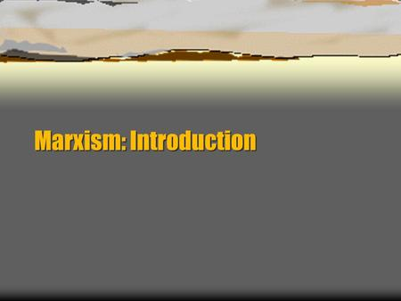 Marxism: Introduction Basic Questions:  Is money (or the economic relations we are in) the most important determinant in our life? our achievements;