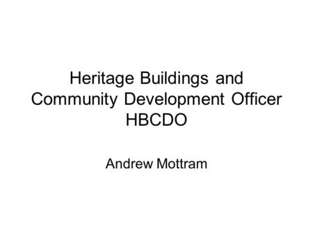 Heritage Buildings and Community Development Officer HBCDO Andrew Mottram.