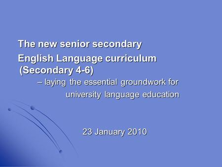 The new senior secondary English Language curriculum (Secondary 4-6) – laying the essential groundwork for university language education university language.