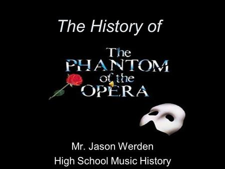The History of Mr. Jason Werden High School Music History.