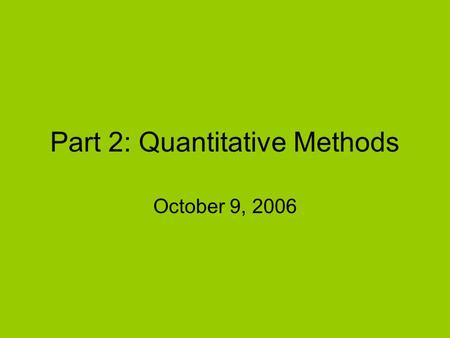 Part 2: Quantitative Methods October 9, 2006. Validity Face –Does it appear to measure what it purports to measure? Content –Do the items cover the domain?