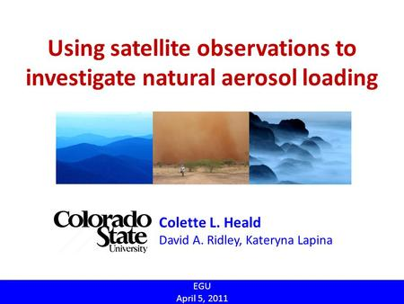 Using satellite observations to investigate natural aerosol loading Colette L. Heald David A. Ridley, Kateryna Lapina EGU April 5, 2011.