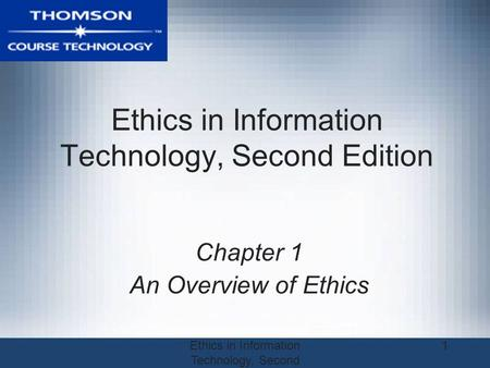 Ethics in Information Technology, Second Edition 1 Chapter 1 An Overview of Ethics.