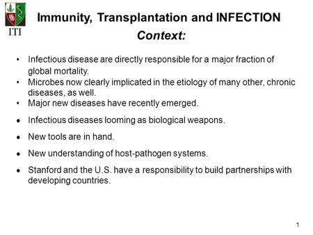 ITI 1 Immunity, Transplantation and INFECTION Infectious disease are directly responsible for a major fraction of global mortality. Microbes now clearly.