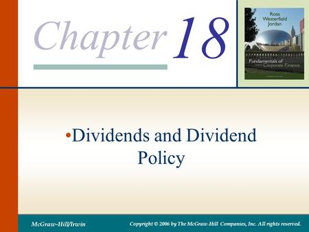 Chapter McGraw-Hill/Irwin Copyright © 2006 by The McGraw-Hill Companies, Inc. All rights reserved. 18 Dividends and Dividend Policy.