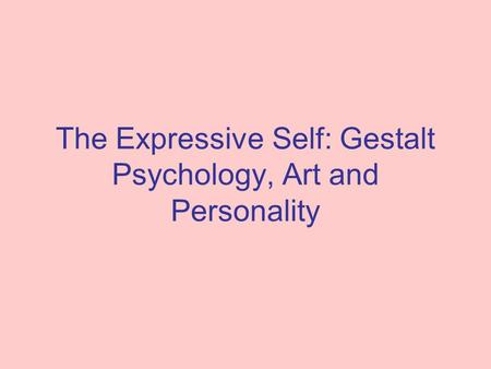 The Expressive Self: Gestalt Psychology, Art and Personality.